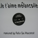 Je t'aime mélancolie remixed by Felix Da Housecat (2003) - Maxi 45 Tours